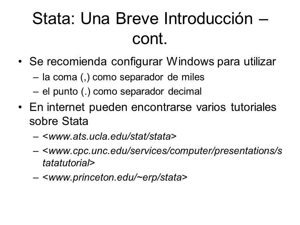 Stata: Una Breve Introducción – cont. Se recomienda configurar Windows para utilizar –la coma (,) como separador de miles –el punto (.) como separador