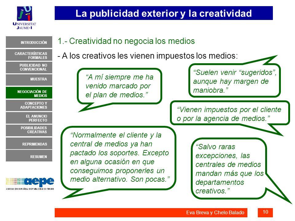 La publicidad exterior y la creatividad 10 INTRODUCCIÓN MUESTRA NEGOCIACIÓN DE MEDIOS CONCEPTO Y ADAPTACIONES EL ANUNCIO PERFECTO CARACTERÍSTICAS FORM