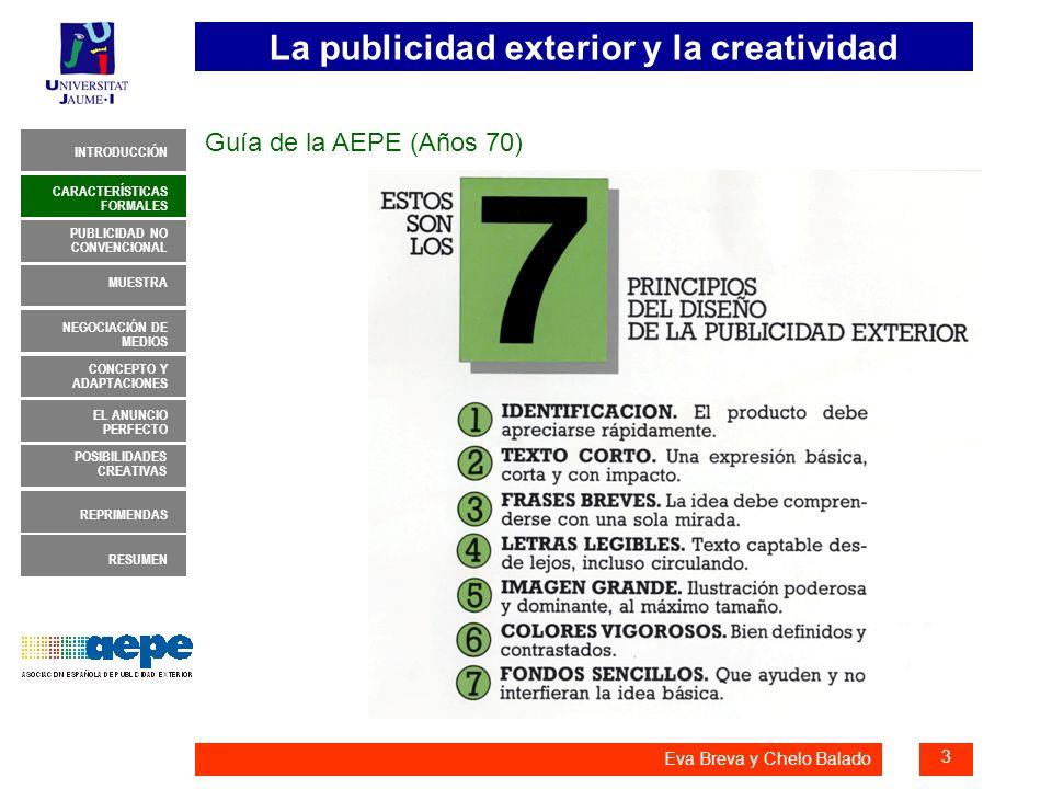 La publicidad exterior y la creatividad 4 INTRODUCCIÓN MUESTRA NEGOCIACIÓN DE MEDIOS CONCEPTO Y ADAPTACIONES EL ANUNCIO PERFECTO CARACTERÍSTICAS FORMALES PUBLICIDAD NO CONVENCIONAL REPRIMENDAS RESUMEN POSIBILIDADES CREATIVAS Eva Breva y Chelo Balado CARACTERÍSTICAS FORMALES Pilar Gutiérrez, Dtra.