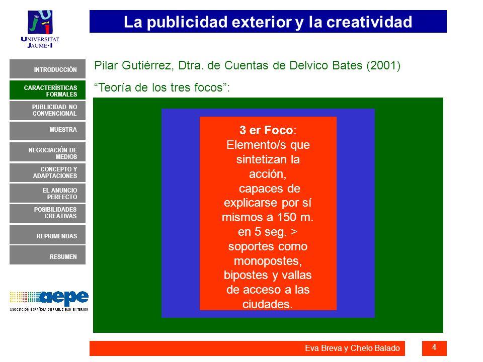 La publicidad exterior y la creatividad 5 INTRODUCCIÓN MUESTRA NEGOCIACIÓN DE MEDIOS CONCEPTO Y ADAPTACIONES EL ANUNCIO PERFECTO CARACTERÍSTICAS FORMALES PUBLICIDAD NO CONVENCIONAL REPRIMENDAS RESUMEN POSIBILIDADES CREATIVAS Eva Breva y Chelo Balado CARACTERÍSTICAS FORMALES John Hegarty (2000) Romper las reglas y basarse en cosas SIMPLES: - S impatía: con el público - I ndividualidad - M emorable - P ertinente - L igero de tono - E conomía de palabras - S orpresa para llegar a los públicos.
