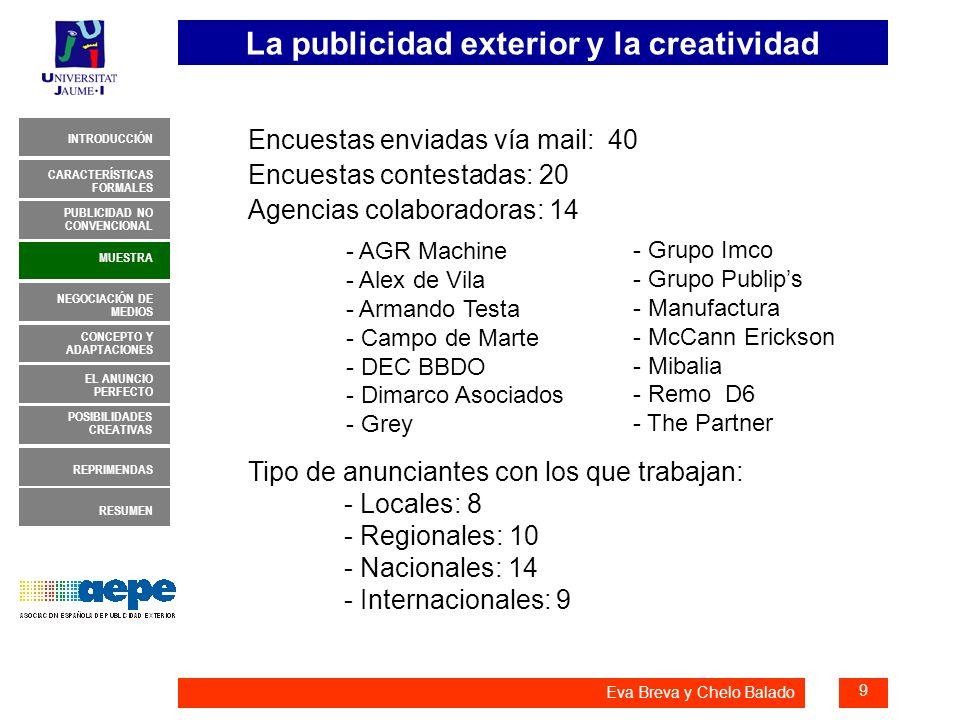 La publicidad exterior y la creatividad 10 INTRODUCCIÓN MUESTRA NEGOCIACIÓN DE MEDIOS CONCEPTO Y ADAPTACIONES EL ANUNCIO PERFECTO CARACTERÍSTICAS FORMALES PUBLICIDAD NO CONVENCIONAL REPRIMENDAS RESUMEN POSIBILIDADES CREATIVAS Eva Breva y Chelo Balado NEGOCIACIÓN DE MEDIOS 1.- Creatividad no negocia los medios - A los creativos les vienen impuestos los medios: A mí siempre me ha venido marcado por el plan de medios.