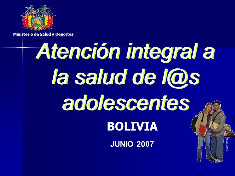 Atención integral a la salud de l@s adolescentes Ministerio de Salud y Deportes BOLIVIA JUNIO 2007