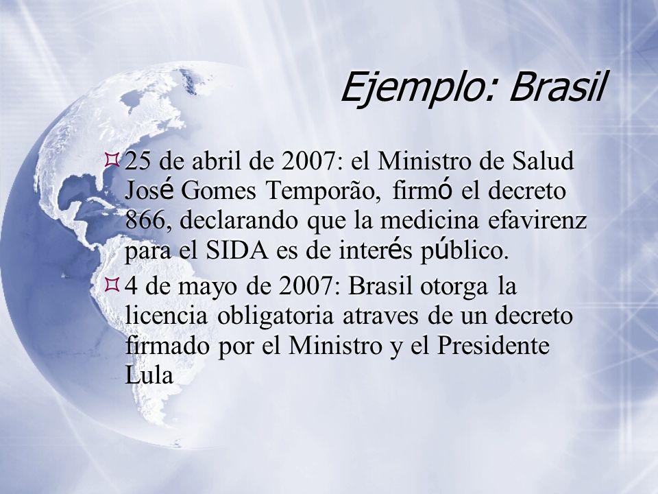 Ejemplo: Brasil 25 de abril de 2007: el Ministro de Salud Jos é Gomes Temporão, firm ó el decreto 866, declarando que la medicina efavirenz para el SIDA es de inter é s p ú blico.