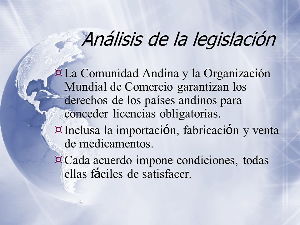 Análisis de la legislación La Comunidad Andina y la Organización Mundial de Comercio garantizan los derechos de los países andinos para conceder licencias obligatorias.