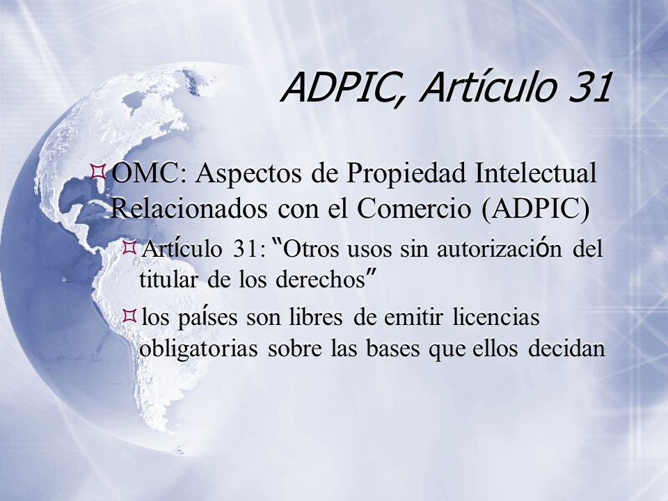 ADPIC, Artículo 31 OMC: Aspectos de Propiedad Intelectual Relacionados con el Comercio (ADPIC) Art í culo 31: Otros usos sin autorizaci ó n del titula