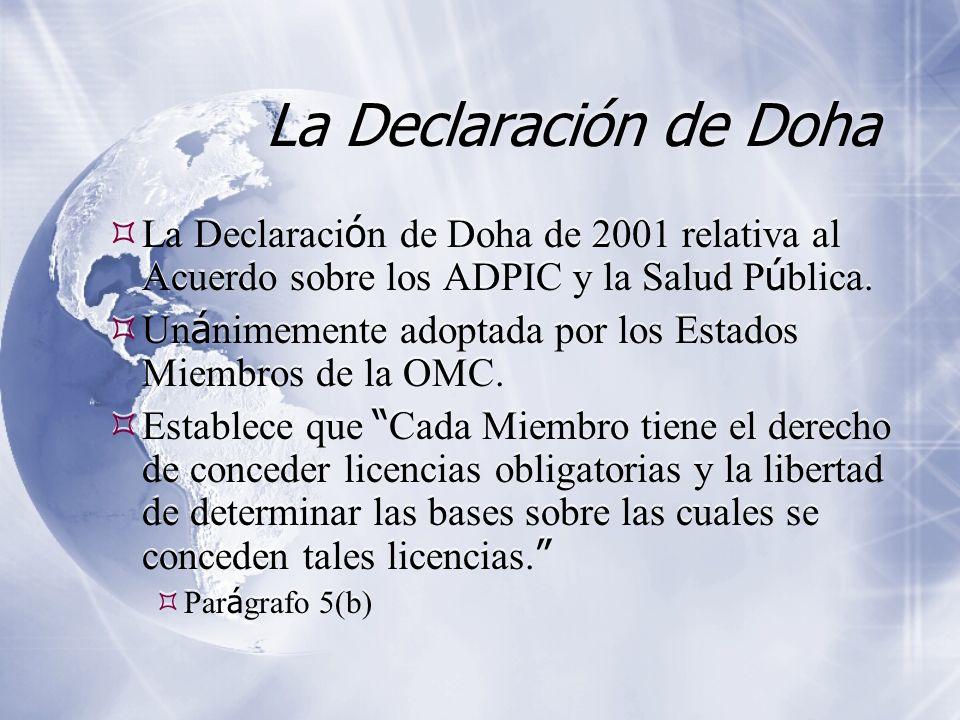 La Declaración de Doha La Declaraci ó n de Doha de 2001 relativa al Acuerdo sobre los ADPIC y la Salud P ú blica. Un á nimemente adoptada por los Esta