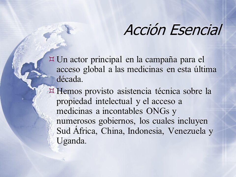 Acción Esencial Un actor principal en la campaña para el acceso global a las medicinas en esta última década. Hemos provisto asistencia técnica sobre