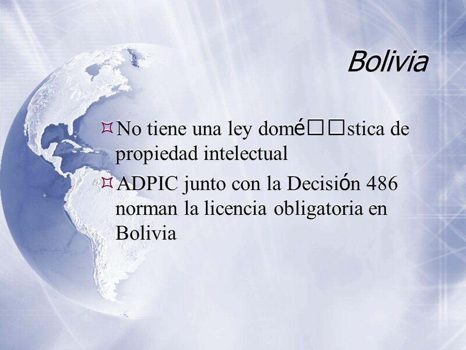Bolivia No tiene una ley dom é stica de propiedad intelectual ADPIC junto con la Decisi ó n 486 norman la licencia obligatoria en Bolivia No tiene una