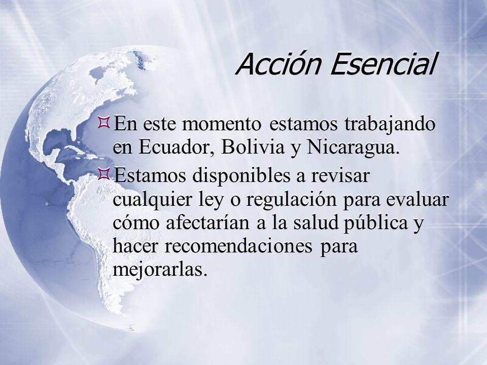 Acción Esencial En este momento estamos trabajando en Ecuador, Bolivia y Nicaragua. Estamos disponibles a revisar cualquier ley o regulación para eval