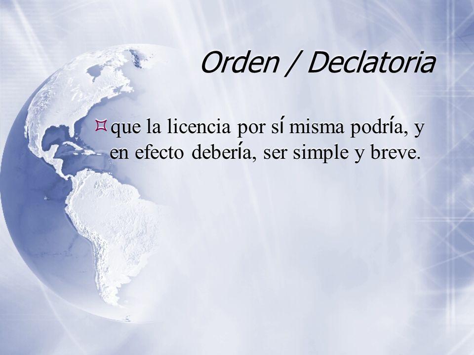 Orden / Declatoria que la licencia por s í misma podr í a, y en efecto deber í a, ser simple y breve.