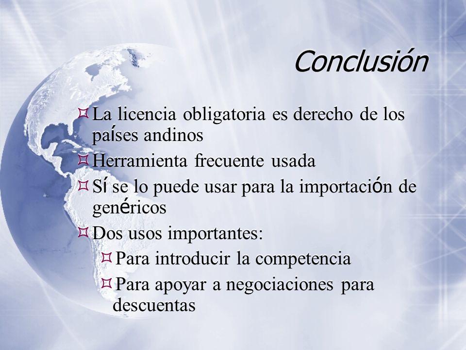Conclusión La licencia obligatoria es derecho de los pa í ses andinos Herramienta frecuente usada S í se lo puede usar para la importaci ó n de gen é
