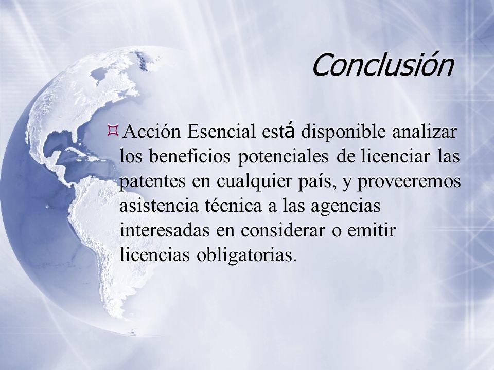 Conclusión Acción Esencial est á disponible analizar los beneficios potenciales de licenciar las patentes en cualquier país, y proveeremos asistencia técnica a las agencias interesadas en considerar o emitir licencias obligatorias.