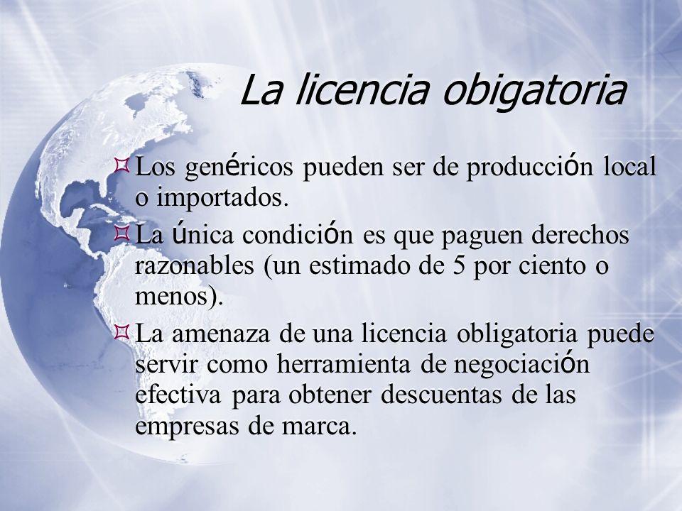 La licencia obigatoria Los gen é ricos pueden ser de producci ó n local o importados. La ú nica condici ó n es que paguen derechos razonables (un esti
