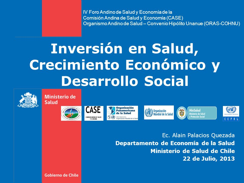 Inversión en Salud, Crecimiento Económico y Desarrollo Social Ec. Alain Palacios Quezada Departamento de Economía de la Salud Ministerio de Salud de C