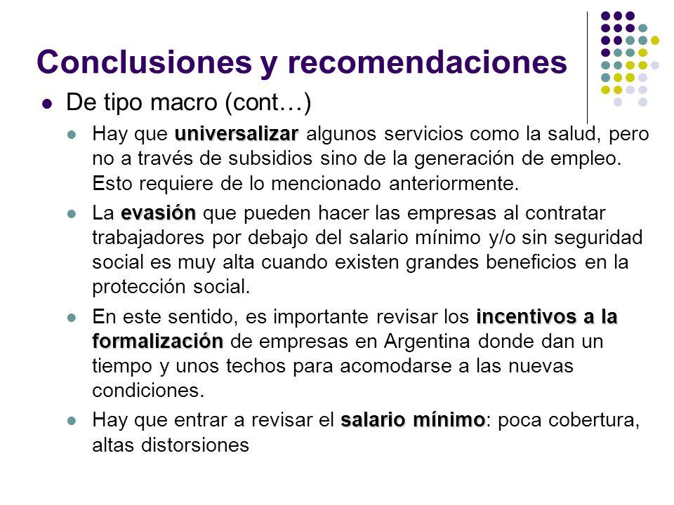 Conclusiones y recomendaciones De tipo macro (cont…) universalizar Hay que universalizar algunos servicios como la salud, pero no a través de subsidios sino de la generación de empleo.