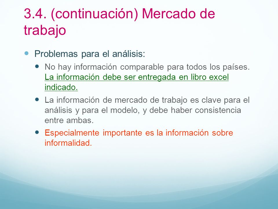 3.4. (continuación) Mercado de trabajo Problemas para el análisis: No hay información comparable para todos los países. La información debe ser entreg