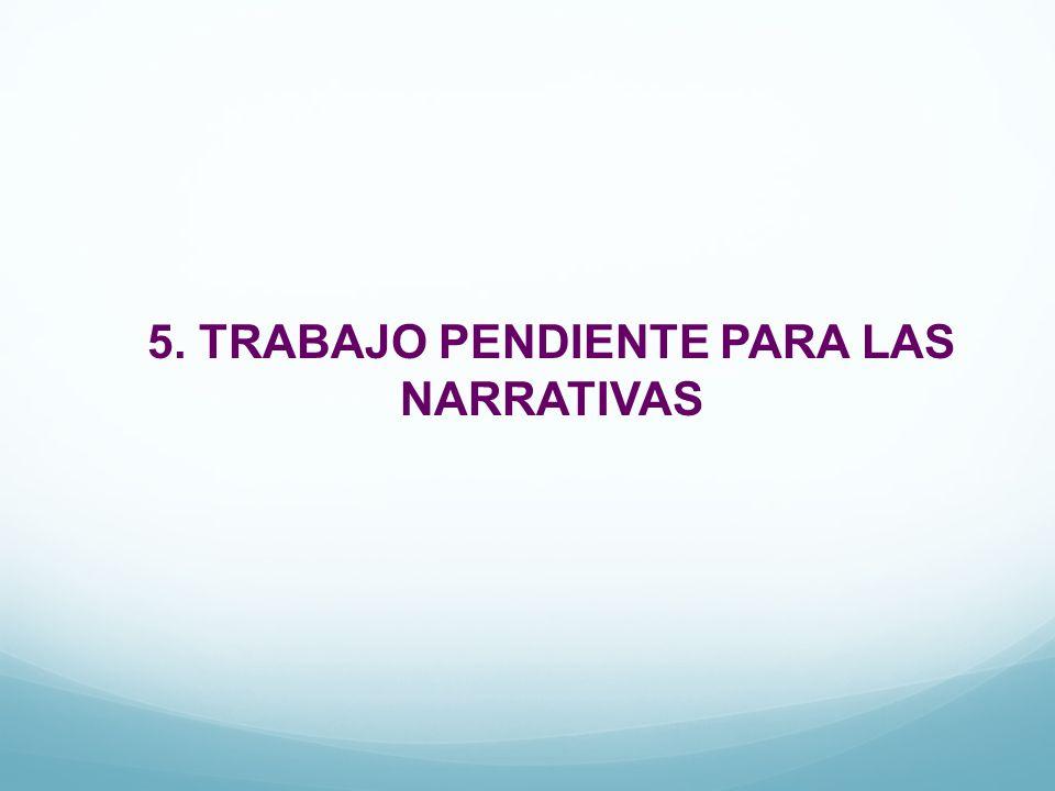 5. TRABAJO PENDIENTE PARA LAS NARRATIVAS