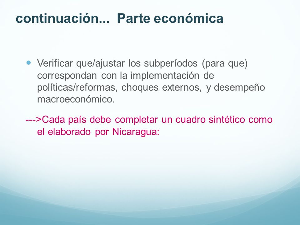 continuación... Parte económica Verificar que/ajustar los subperíodos (para que) correspondan con la implementación de políticas/reformas, choques ext