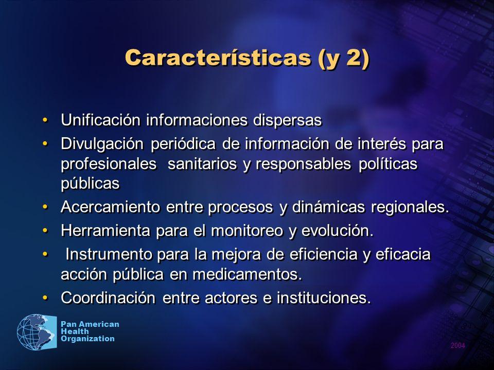 2004 Pan American Health Organization Características (y 2) Unificación informaciones dispersas Divulgación periódica de información de interés para profesionales sanitarios y responsables políticas públicas Acercamiento entre procesos y dinámicas regionales.