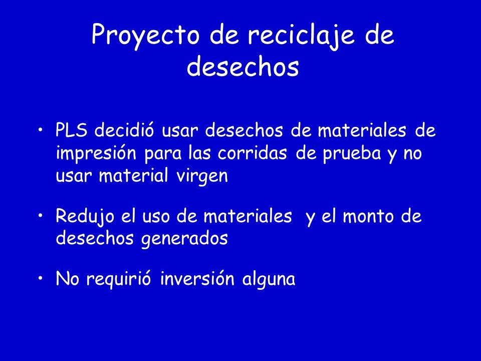 Proyecto de reciclaje de desechos PLS decidió usar desechos de materiales de impresión para las corridas de prueba y no usar material virgen Redujo el uso de materiales y el monto de desechos generados No requirió inversión alguna