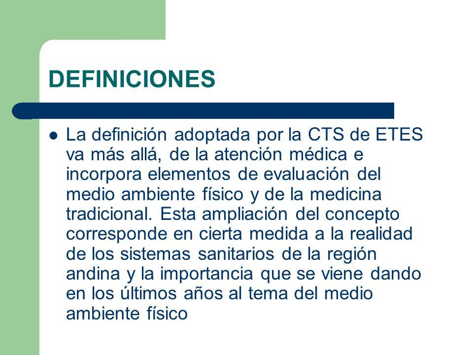 DEFINICIONES La definición adoptada por la CTS de ETES va más allá, de la atención médica e incorpora elementos de evaluación del medio ambiente físic
