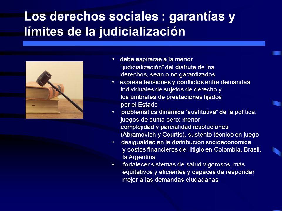 Los derechos sociales : garantías y límites de la judicialización debe aspirarse a la menor judicialización del disfrute de los derechos, sean o no ga