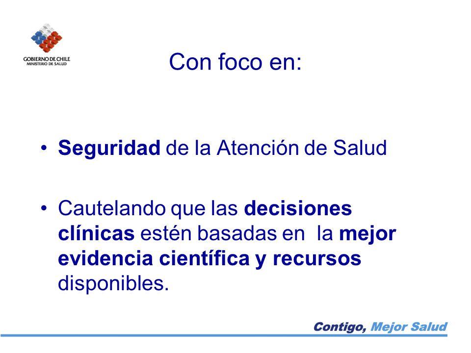 Con foco en: Seguridad de la Atención de Salud Cautelando que las decisiones clínicas estén basadas en la mejor evidencia científica y recursos dispon