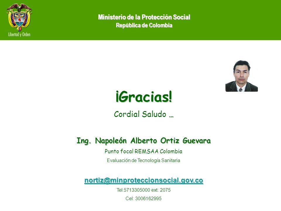 Ministerio de la Protección Social República de Colombia ¡Gracias! … Cordial Saludo … Ing. Napoleón Alberto Ortiz Guevara Punto focal REMSAA Colombia