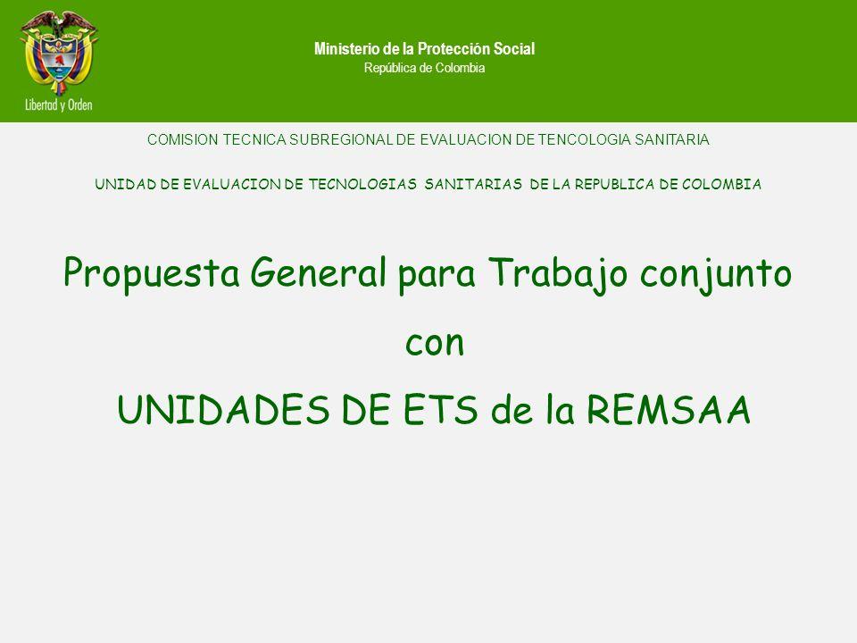 Ministerio de la Protección Social República de Colombia COMISION TECNICA SUBREGIONAL DE EVALUACION DE TENCOLOGIA SANITARIA UNIDAD DE EVALUACION DE TE