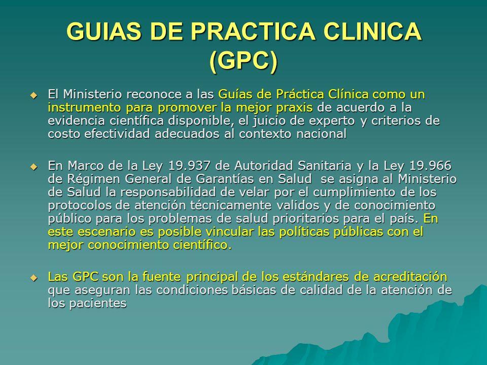GUIAS DE PRACTICA CLINICA (GPC) El Ministerio reconoce a las Guías de Práctica Clínica como un instrumento para promover la mejor praxis de acuerdo a