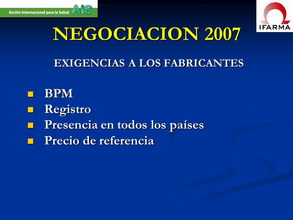 EXIGENCIAS A LOS FABRICANTES BPM BPM Registro Registro Presencia en todos los países Presencia en todos los países Precio de referencia Precio de refe