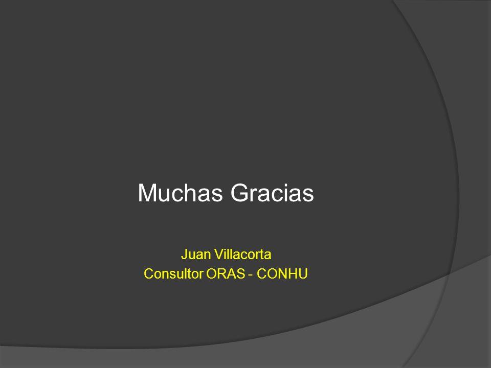 Muchas Gracias Juan Villacorta Consultor ORAS - CONHU