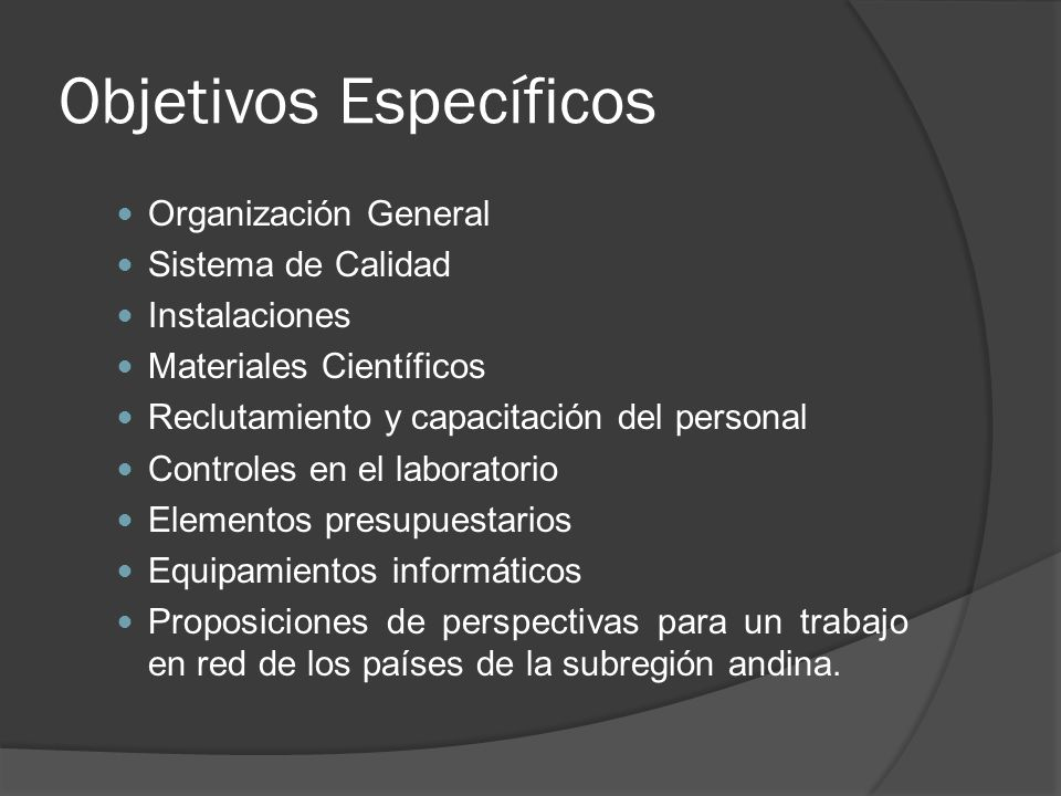 Objetivos Específicos Organización General Sistema de Calidad Instalaciones Materiales Científicos Reclutamiento y capacitación del personal Controles en el laboratorio Elementos presupuestarios Equipamientos informáticos Proposiciones de perspectivas para un trabajo en red de los países de la subregión andina.
