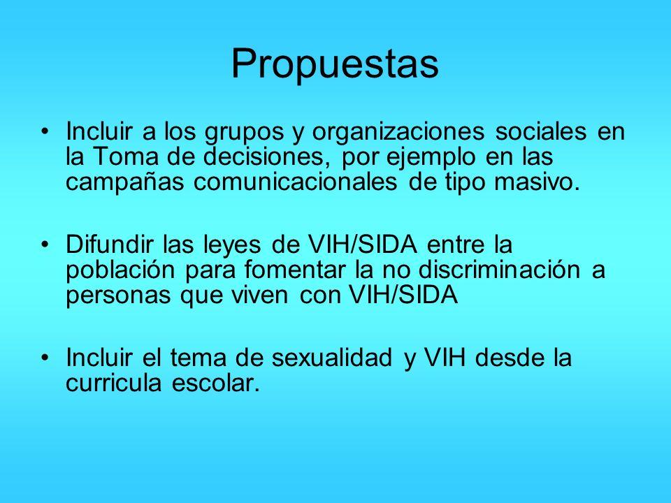 Propuestas Incluir a los grupos y organizaciones sociales en la Toma de decisiones, por ejemplo en las campañas comunicacionales de tipo masivo. Difun