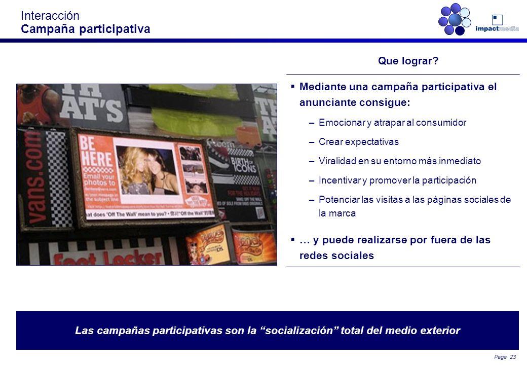 Page 22 Interacción El altavoz de las campañas en redes sociales El medio exterior se convierte en una excelente alternativa para comunicar las accion