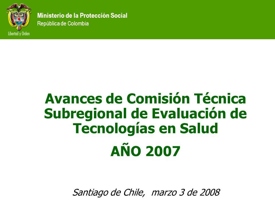 Avances de Comisión Técnica Subregional de Evaluación de Tecnologías en Salud AÑO 2007 Santiago de Chile, marzo 3 de 2008