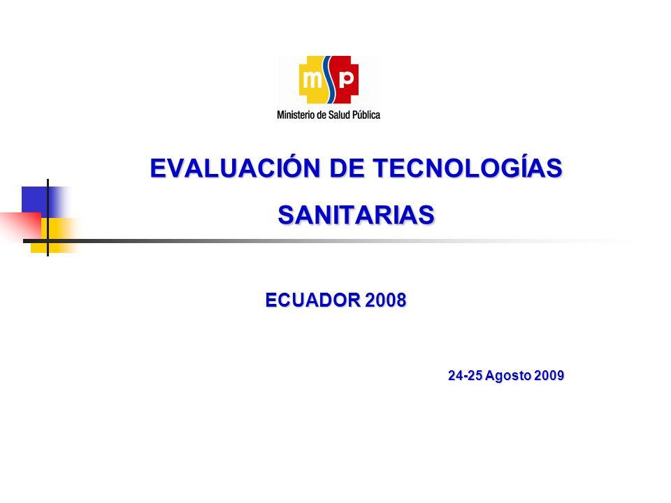 EVALUACIÓN DE TECNOLOGÍAS SANITARIAS ECUADOR 2008 24-25 Agosto 2009