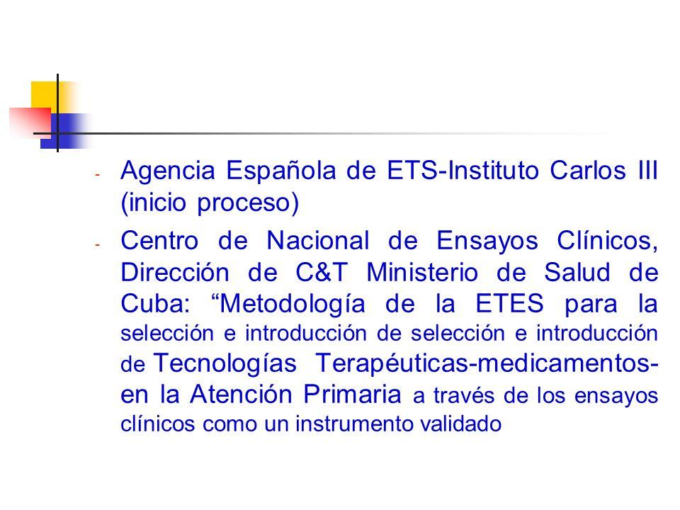 - Agencia Española de ETS-Instituto Carlos III (inicio proceso) - Centro de Nacional de Ensayos Clínicos, Dirección de C&T Ministerio de Salud de Cuba