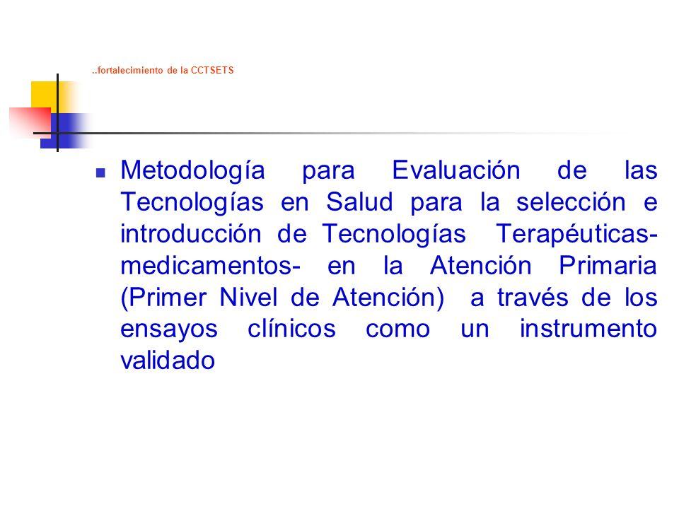 ..fortalecimiento de la CCTSETS Metodología para Evaluación de las Tecnologías en Salud para la selección e introducción de Tecnologías Terapéuticas-