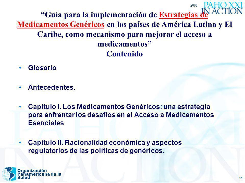 2006 Organización Panamericana de la Salud 11 Glosario Antecedentes. Capítulo I. Los Medicamentos Genéricos: una estrategia para enfrentar los desafío