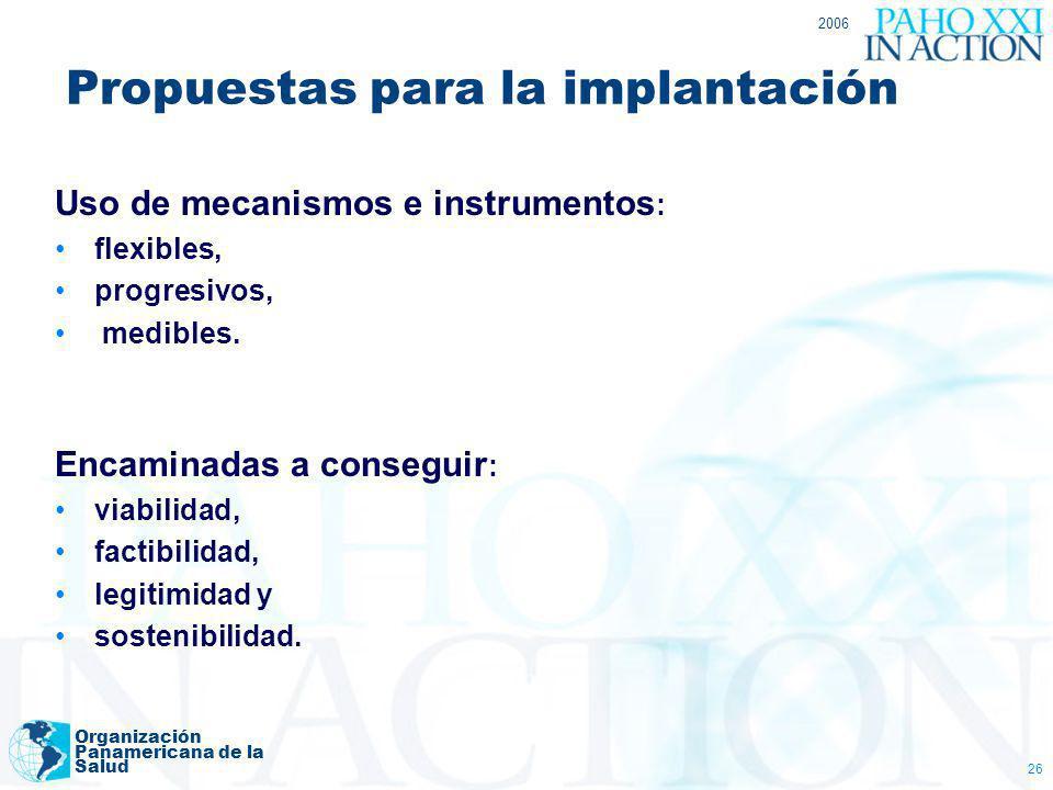 2006 Organización Panamericana de la Salud 26 Propuestas para la implantación Uso de mecanismos e instrumentos : flexibles, progresivos, medibles. Enc