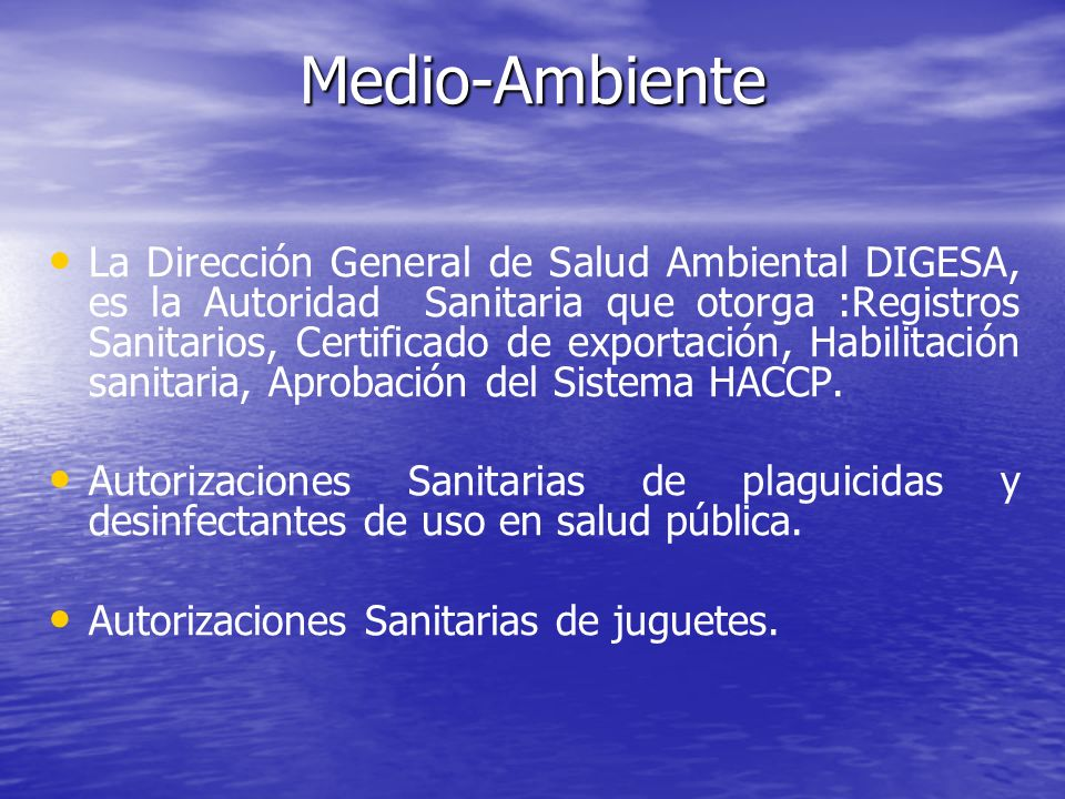 La Dirección General de Salud Ambiental DIGESA, es la Autoridad Sanitaria que otorga :Registros Sanitarios, Certificado de exportación, Habilitación s