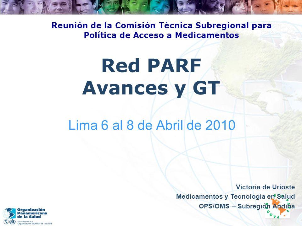Red PARF Avances y GT Lima 6 al 8 de Abril de 2010 Victoria de Urioste Medicamentos y Tecnología en Salud OPS/OMS – Subregión Andina Reunión de la Com