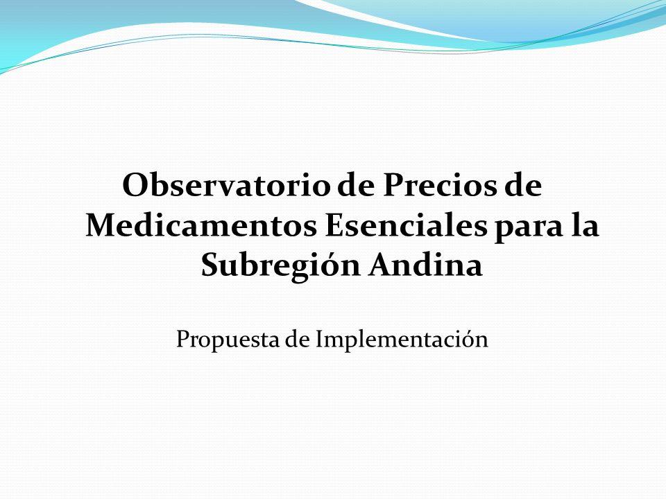 Observatorio de Precios de Medicamentos Esenciales para la Subregión Andina Propuesta de Implementación