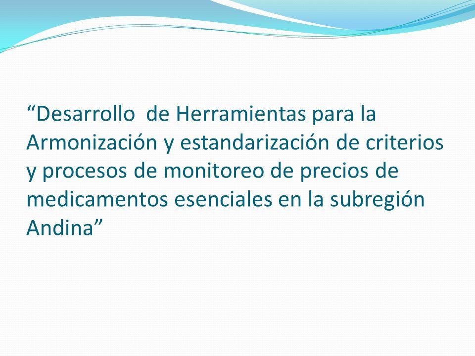 Desarrollo de Herramientas para la Armonización y estandarización de criterios y procesos de monitoreo de precios de medicamentos esenciales en la subregión Andina