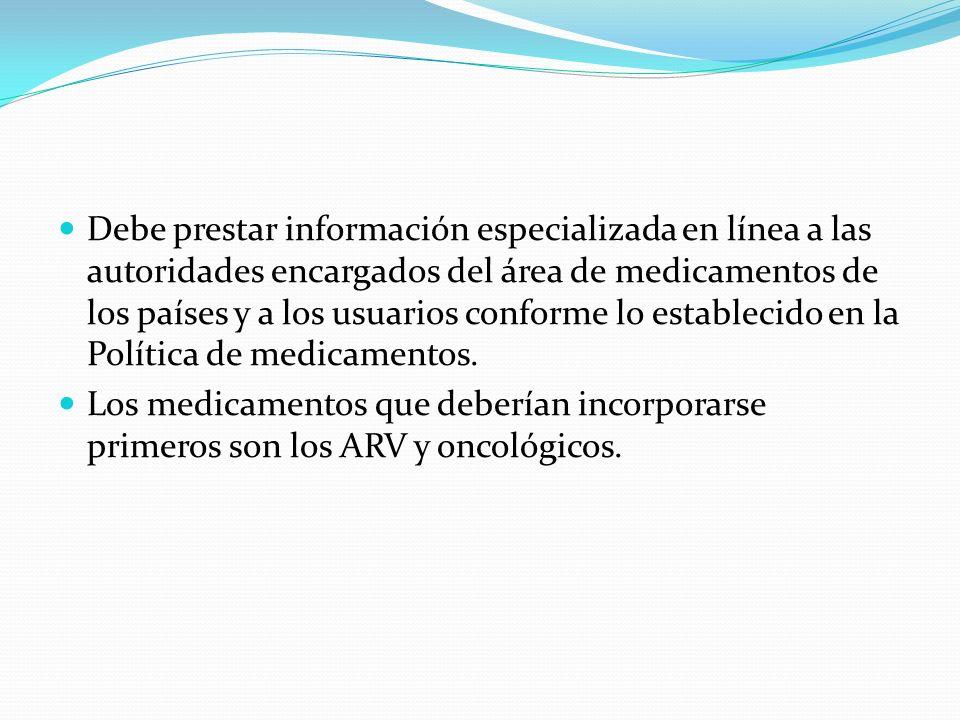 Debe prestar información especializada en línea a las autoridades encargados del área de medicamentos de los países y a los usuarios conforme lo establecido en la Política de medicamentos.