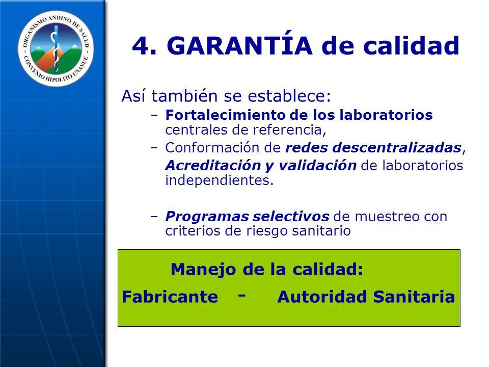4. GARANTÍA de calidad Así también se establece: –Fortalecimiento de los laboratorios centrales de referencia, –Conformación de redes descentralizadas