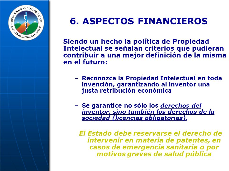 6. ASPECTOS FINANCIEROS Siendo un hecho la política de Propiedad Intelectual se señalan criterios que pudieran contribuir a una mejor definición de la