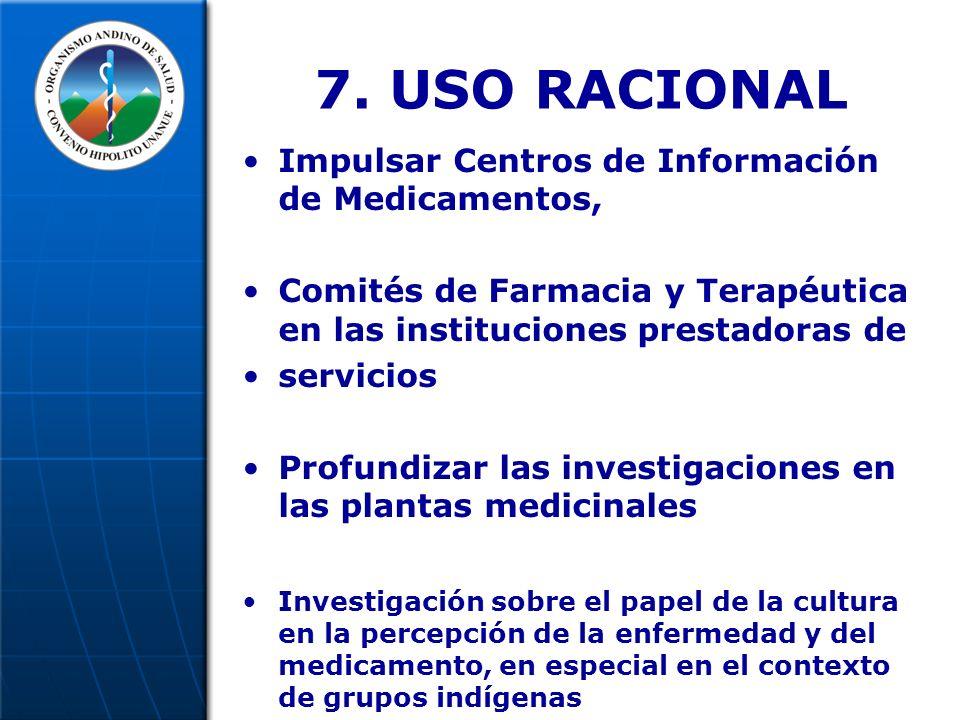 7. USO RACIONAL Impulsar Centros de Información de Medicamentos, Comités de Farmacia y Terapéutica en las instituciones prestadoras de servicios Profu