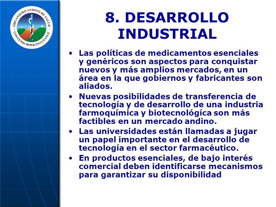 8. DESARROLLO INDUSTRIAL Las políticas de medicamentos esenciales y genéricos son aspectos para conquistar nuevos y más amplios mercados, en un área e
